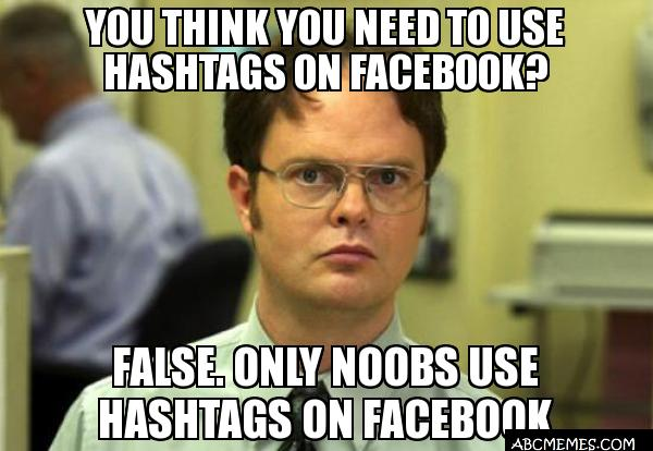 you think you need to use hashtags on facebook you think you need to use hashtags on facebook? false only noobs